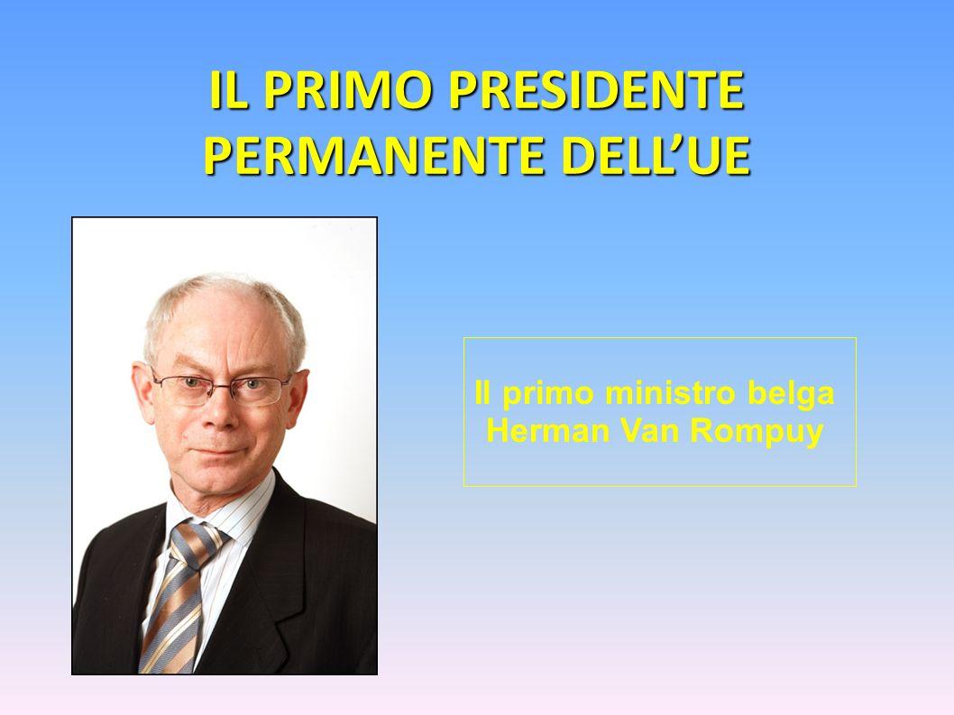 IL PRIMO PRESIDENTE PERMANENTE DELLUE Il primo ministro belga Herman Van Rompuy