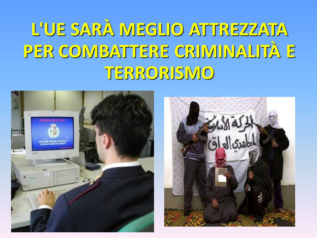 L'UE SARÀ MEGLIO ATTREZZATA PER COMBATTERE CRIMINALITÀ E TERRORISMO