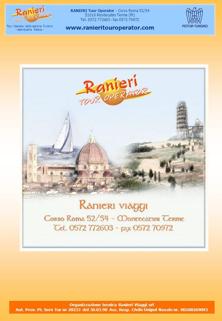 Organizzazione tecnica Ranieri Viaggi srl Aut. Prov. Pt. Serv Tur nr 20233 del 30.03.98 Ass. Resp. Civile Unipol Navale nr. 00100269093 RANIERI Tour O