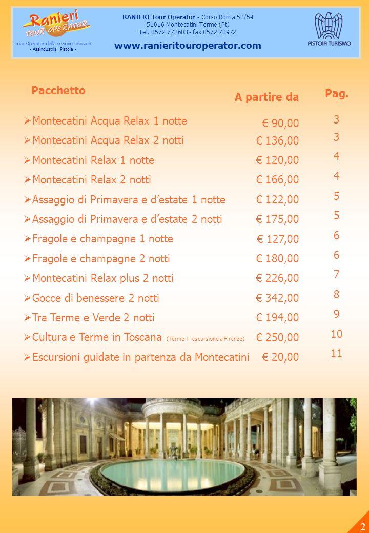 Montecatini acqua relax 1 notte 1 Notte in hotel in pernottamento e prima colazione 1 Aperitivo in un locale storico 1 Presente di benvenuto Pacchetto trattamenti termali presso Le Terme Redi di Montecatini* Per infomazioni : Tel.