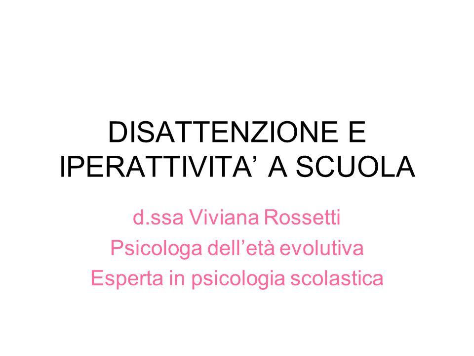 DISATTENZIONE E IPERATTIVITA A SCUOLA d.ssa Viviana Rossetti Psicologa delletà evolutiva Esperta in psicologia scolastica