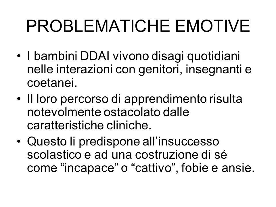PROBLEMATICHE EMOTIVE I bambini DDAI vivono disagi quotidiani nelle interazioni con genitori, insegnanti e coetanei. Il loro percorso di apprendimento