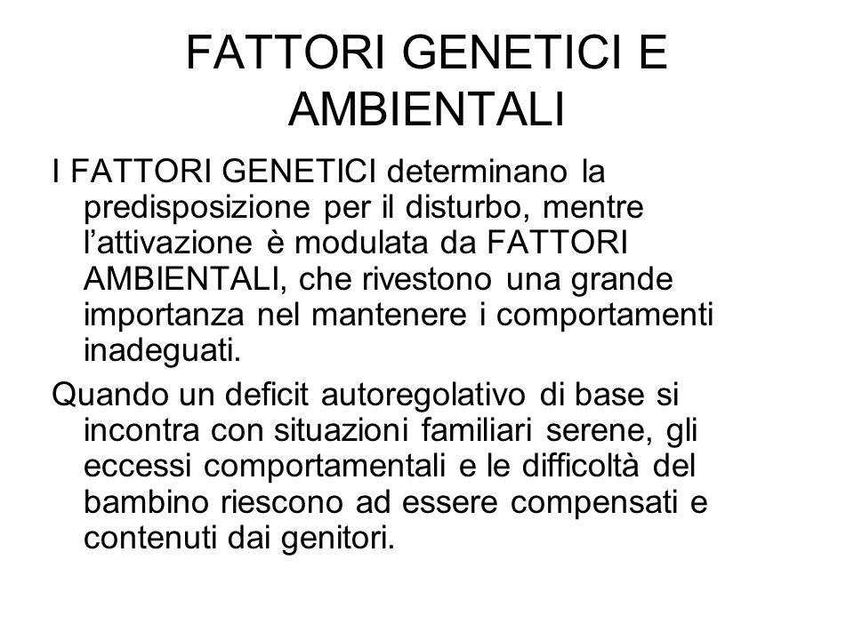 FATTORI GENETICI E AMBIENTALI I FATTORI GENETICI determinano la predisposizione per il disturbo, mentre lattivazione è modulata da FATTORI AMBIENTALI,