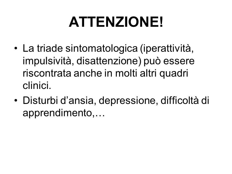 ATTENZIONE! La triade sintomatologica (iperattività, impulsività, disattenzione) può essere riscontrata anche in molti altri quadri clinici. Disturbi