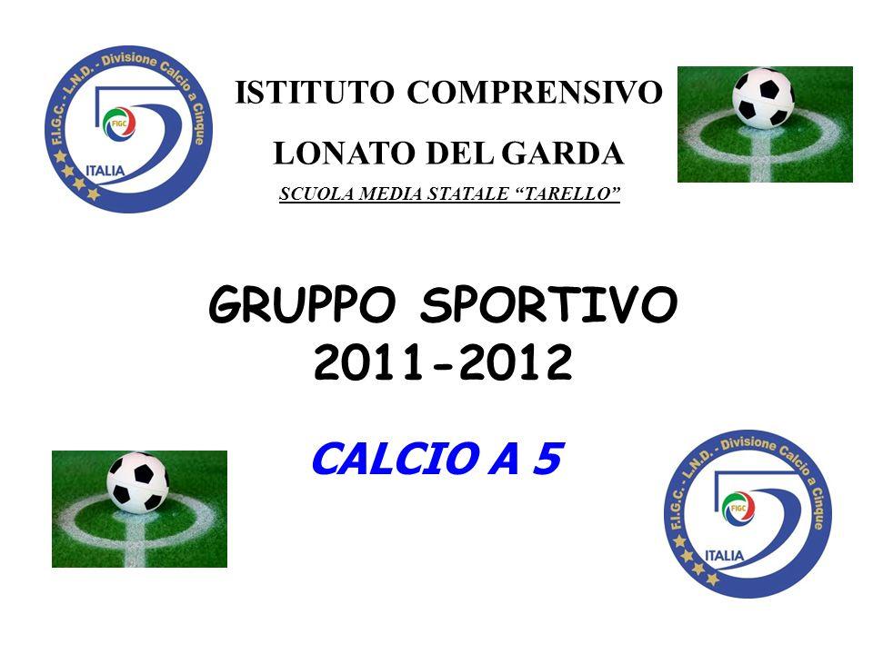 GRUPPO SPORTIVO 2011-2012 CALCIO A 5 ISTITUTO COMPRENSIVO LONATO DEL GARDA SCUOLA MEDIA STATALE TARELLO