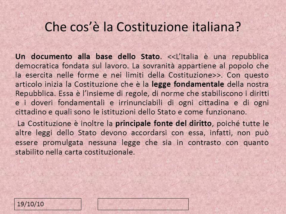 19/10/10 Che cosè la Costituzione italiana? Un documento alla base dello Stato. >. Con questo articolo inizia la Costituzione che è la legge fondament