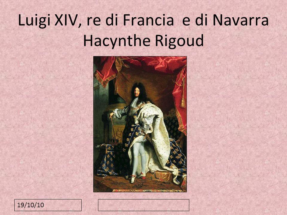 19/10/10 Luigi XIV, re di Francia e di Navarra Hacynthe Rigoud