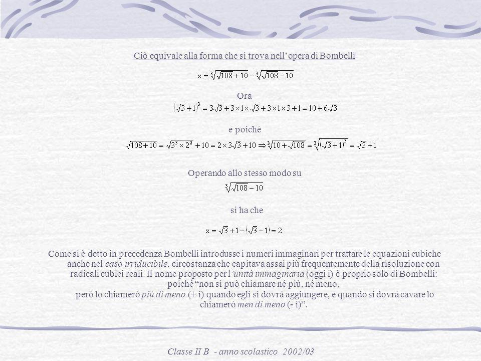 Classe II B - anno scolastico 2002/03 Esempio Trovare la soluzione dellequazione x³+6x=20. Per trovare la soluzione di questa equazione, posto x=a–b r