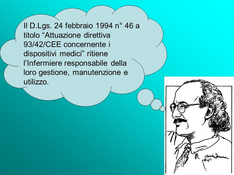 Il D.Lgs. 24 febbraio 1994 n° 46 a titolo Attuazione direttiva 93/42/CEE concernente i dispositivi medici ritiene lInfermiere responsabile della loro