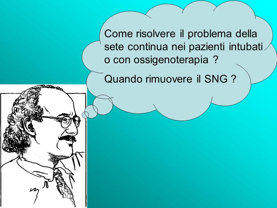 Come risolvere il problema della sete continua nei pazienti intubati o con ossigenoterapia ? Quando rimuovere il SNG ?