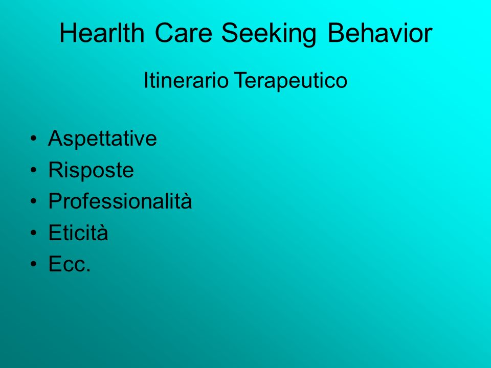 Hearlth Care Seeking Behavior Aspettative Risposte Professionalità Eticità Ecc. Itinerario Terapeutico