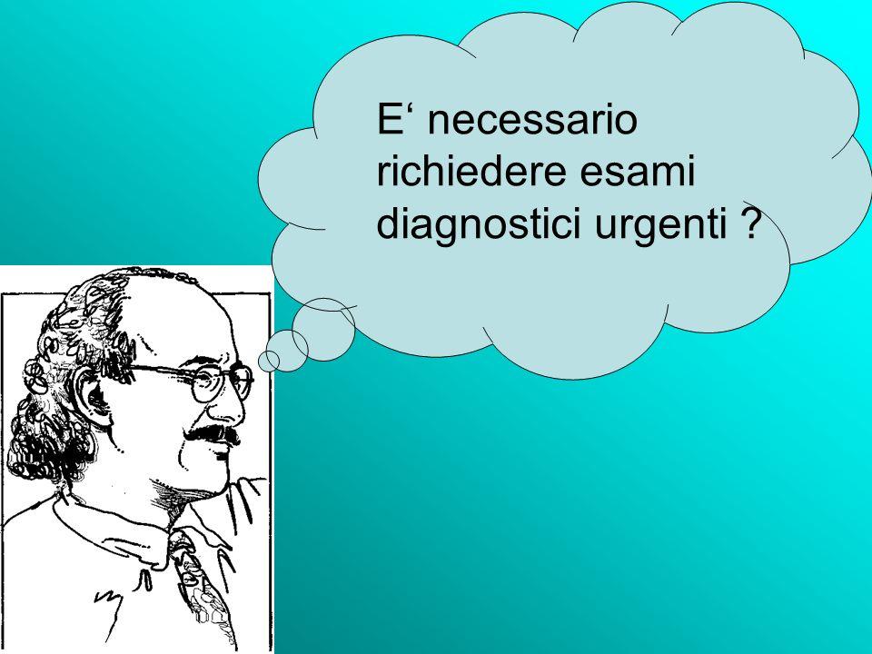 E necessario richiedere esami diagnostici urgenti ?
