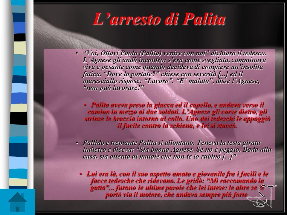 Larresto di Palita Voi, Ottavi Paolo (Palita) venire con noi dichiarò il tedesco.