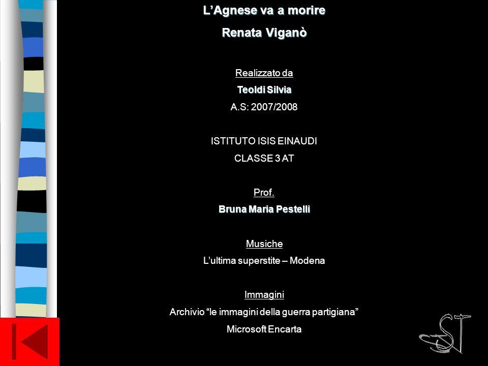 LAgnese va a morire Renata Viganò Realizzato da Teoldi Silvia A.S: 2007/2008 ISTITUTO ISIS EINAUDI CLASSE 3 AT Prof.