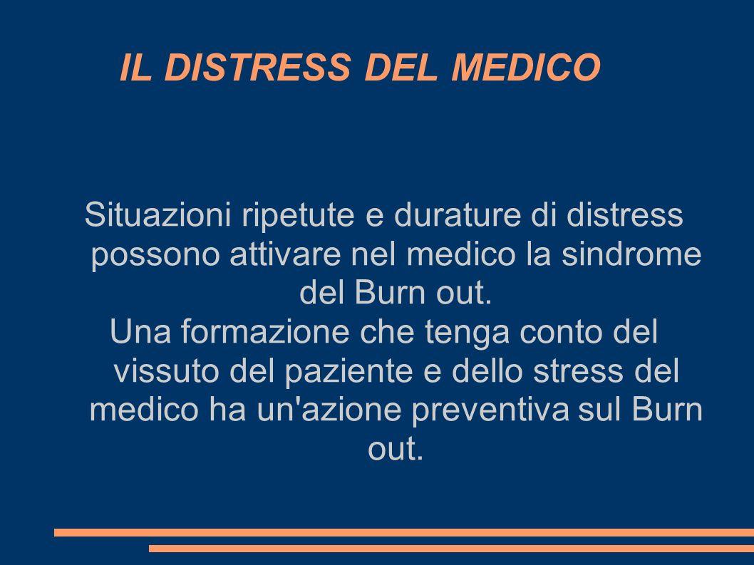 IL DISTRESS DEL MEDICO Situazioni ripetute e durature di distress possono attivare nel medico la sindrome del Burn out. Una formazione che tenga conto