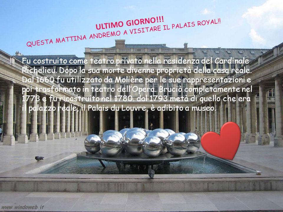 ULTIMO GIORNO!!! QUESTA MATTINA ANDREMO A VISITARE IL PALAIS ROYAL!! Fu costruito come teatro privato nella residenza del Cardinale Richelieu. Dopo la