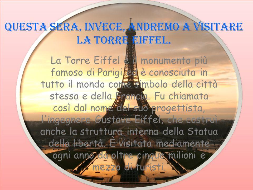 Questa sera, invece, andremo a visitare la TORRE EIFFEL. La Torre Eiffel è il monumento più famoso di Parigi ed è conosciuta in tutto il mondo come si