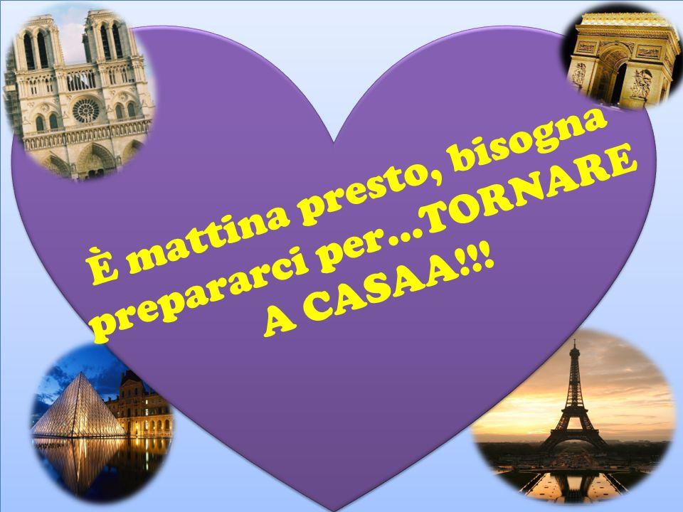 È mattina presto, bisogna prepararci per…TORNARE A CASAA!!!