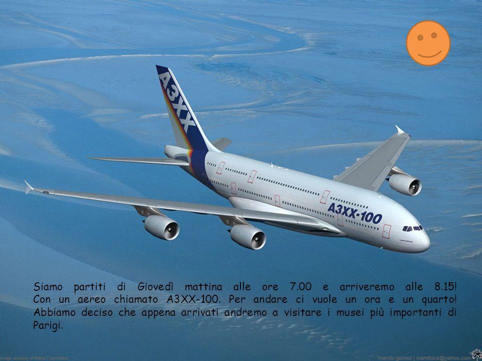 Siamo partiti di Giovedì mattina alle ore 7.00 e arriveremo alle 8.15! Con un aereo chiamato A3XX-100. Per andare ci vuole un ora e un quarto! Abbiamo