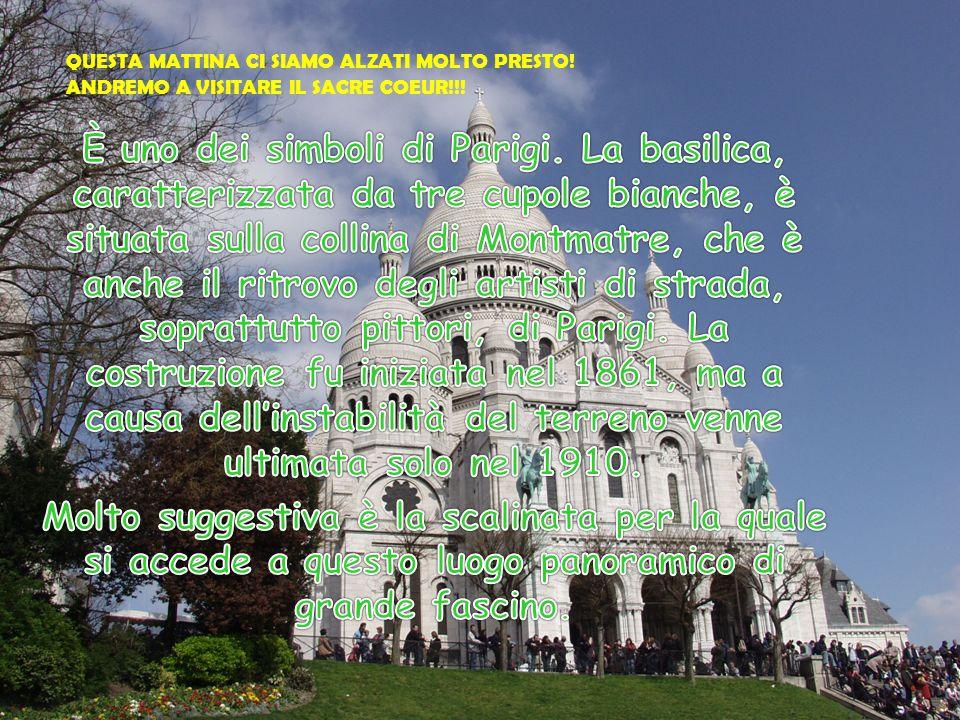 QUESTA MATTINA CI SIAMO ALZATI MOLTO PRESTO! ANDREMO A VISITARE IL SACRE COEUR!!!