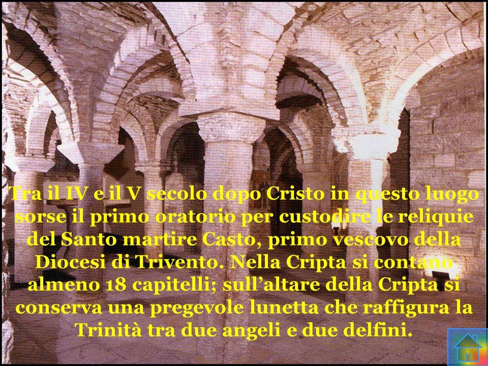 Tra il IV e il V secolo dopo Cristo in questo luogo sorse il primo oratorio per custodire le reliquie del Santo martire Casto, primo vescovo della Dio