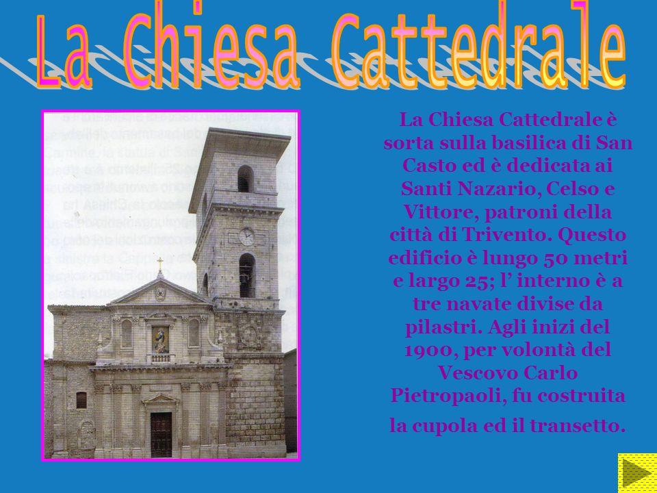 La Chiesa Cattedrale è sorta sulla basilica di San Casto ed è dedicata ai Santi Nazario, Celso e Vittore, patroni della città di Trivento. Questo edif