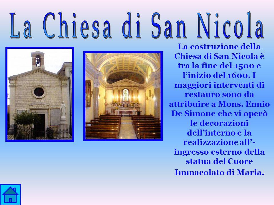 La costruzione della Chiesa di San Nicola è tra la fine del 1500 e linizio del 1600. I maggiori interventi di restauro sono da attribuire a Mons. Enni