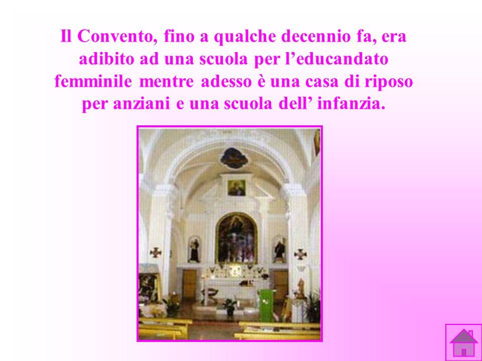 Il Convento, fino a qualche decennio fa, era adibito ad una scuola per leducandato femminile mentre adesso è una casa di riposo per anziani e una scuo
