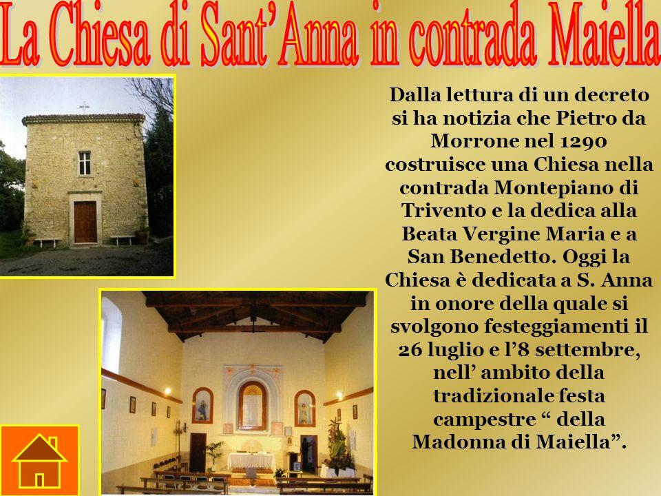 Dalla lettura di un decreto si ha notizia che Pietro da Morrone nel 1290 costruisce una Chiesa nella contrada Montepiano di Trivento e la dedica alla