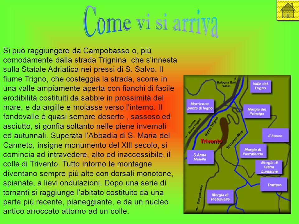Si può raggiungere da Campobasso o, più comodamente dalla strada Trignina che s'innesta sulla Statale Adriatica nei pressi di S. Salvo. Il fiume Trign