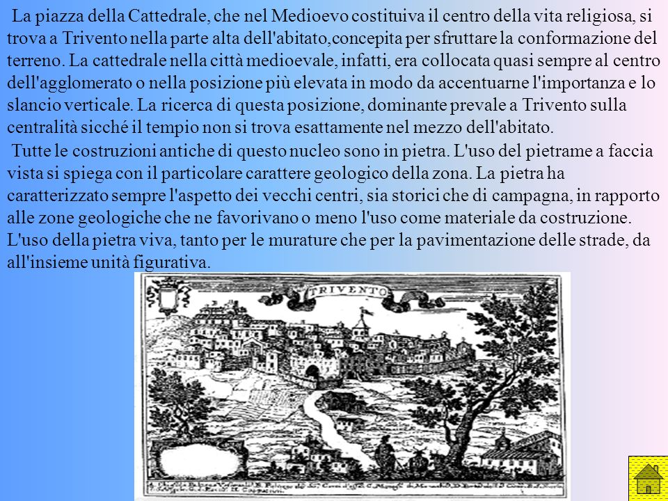 La piazza della Cattedrale, che nel Medioevo costituiva il centro della vita religiosa, si trova a Trivento nella parte alta dell'abitato,concepita pe