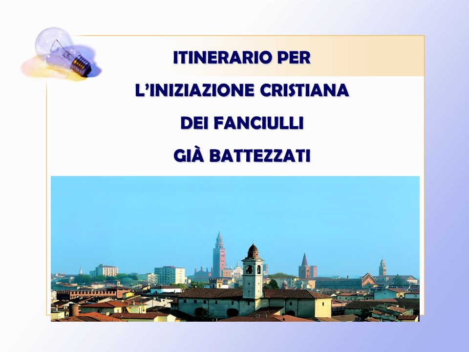 ITINERARIO PER LINIZIAZIONE CRISTIANA DEI FANCIULLI GIÀ BATTEZZATI