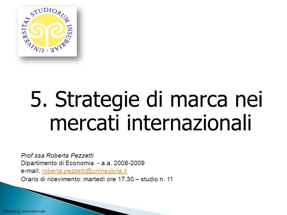 5. Strategie di marca nei mercati internazionali Marketing Internazionale Prof.ssa Roberta Pezzetti Dipartimento di Economia - a.a. 2008-2009 e-mail: