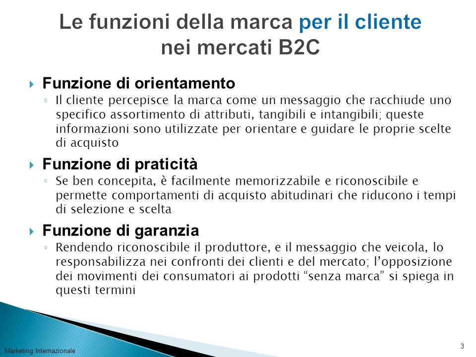 Marketing Internazionale 3 Funzione di orientamento Il cliente percepisce la marca come un messaggio che racchiude uno specifico assortimento di attri