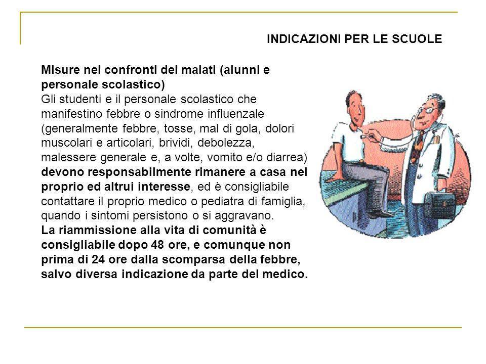 Misure nei confronti dei malati (alunni e personale scolastico) Gli studenti e il personale scolastico che manifestino febbre o sindrome influenzale (