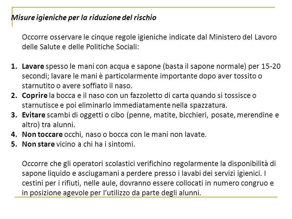 Misure igieniche per la riduzione del rischio Occorre osservare le cinque regole igieniche indicate dal Ministero del Lavoro delle Salute e delle Poli