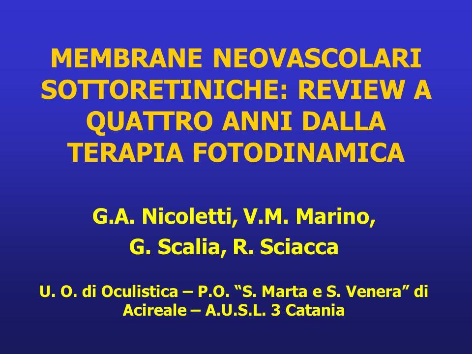 MEMBRANE NEOVASCOLARI SOTTORETINICHE: REVIEW A QUATTRO ANNI DALLA TERAPIA FOTODINAMICA G.A. Nicoletti, V.M. Marino, G. Scalia, R. Sciacca U. O. di Ocu