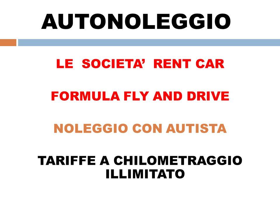 AUTONOLEGGIO LE SOCIETA RENT CAR FORMULA FLY AND DRIVE NOLEGGIO CON AUTISTA TARIFFE A CHILOMETRAGGIO ILLIMITATO