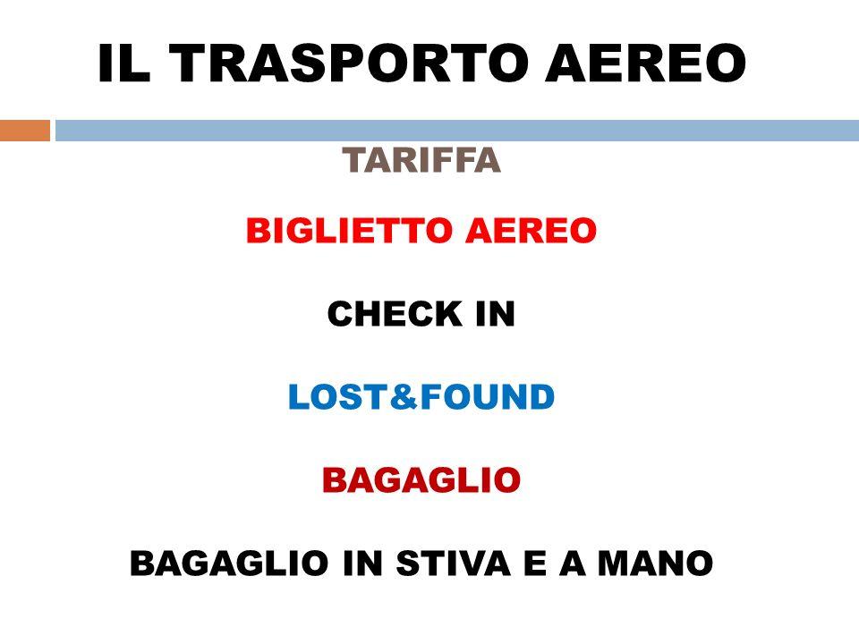 IL TRASPORTO AEREO TARIFFA BIGLIETTO AEREO CHECK IN LOST&FOUND BAGAGLIO BAGAGLIO IN STIVA E A MANO