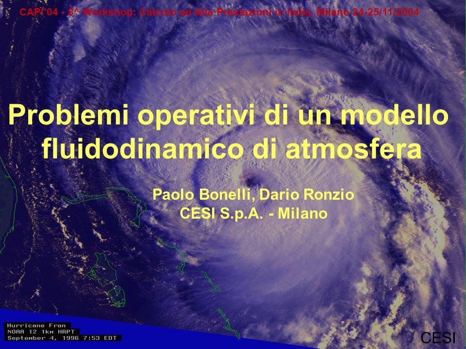 CAPI04 - 8^ Workshop: Calcolo ad Alte Prestazioni in Italia, Milano 24-25/11/2004 CESI Problemi operativi di un modello fluidodinamico di atmosfera Paolo Bonelli, Dario Ronzio CESI S.p.A.