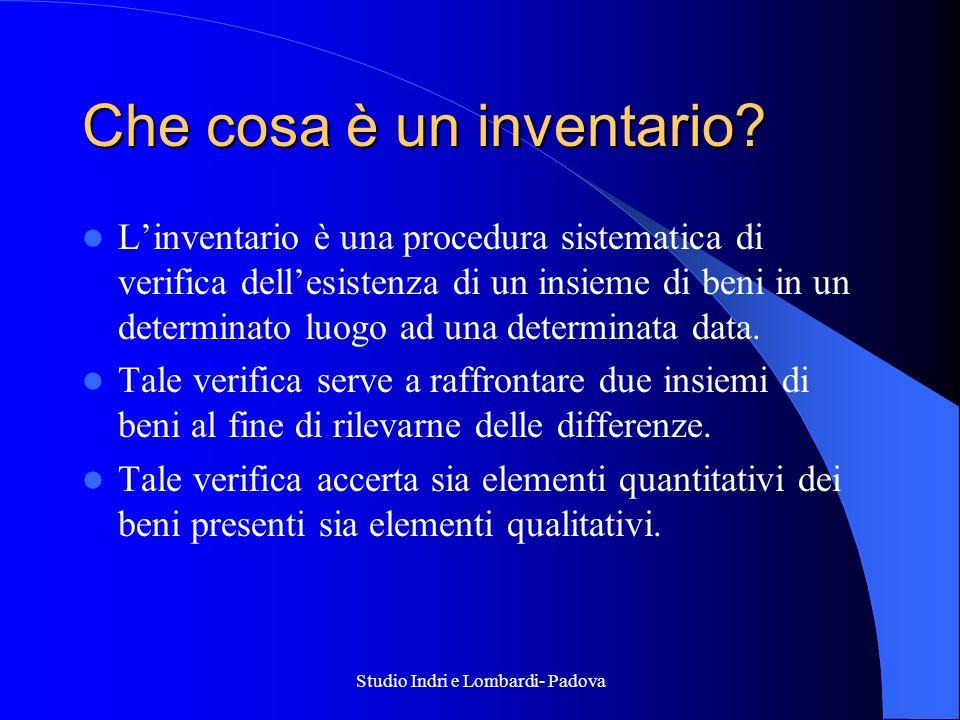 Studio Indri e Lombardi- Padova Che cosa è un inventario? Linventario è una procedura sistematica di verifica dellesistenza di un insieme di beni in u