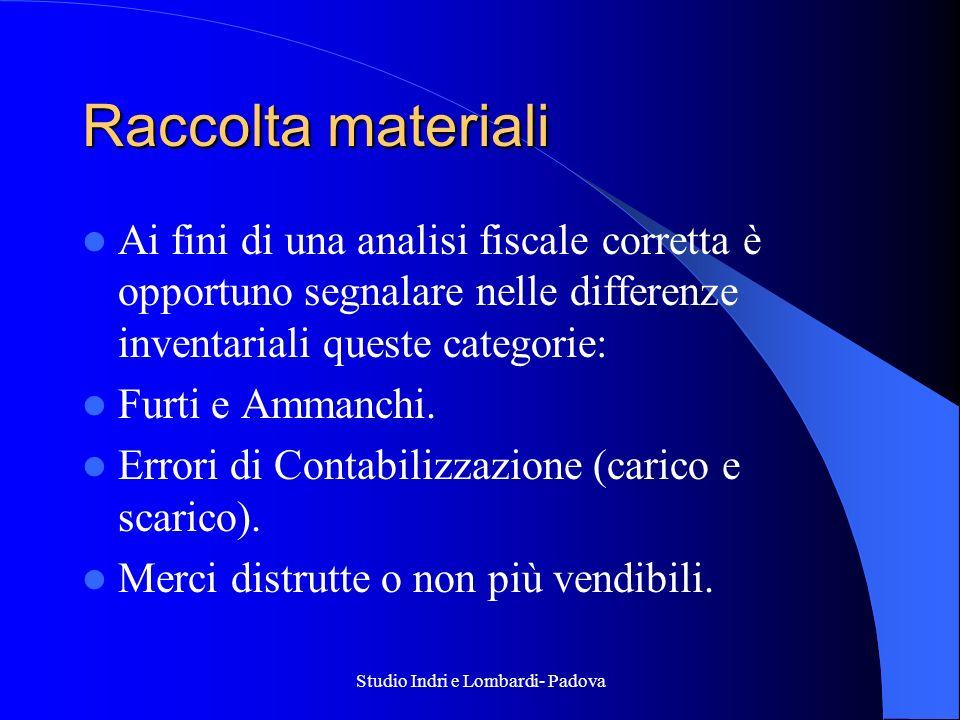Studio Indri e Lombardi- Padova Raccolta materiali Ai fini di una analisi fiscale corretta è opportuno segnalare nelle differenze inventariali queste