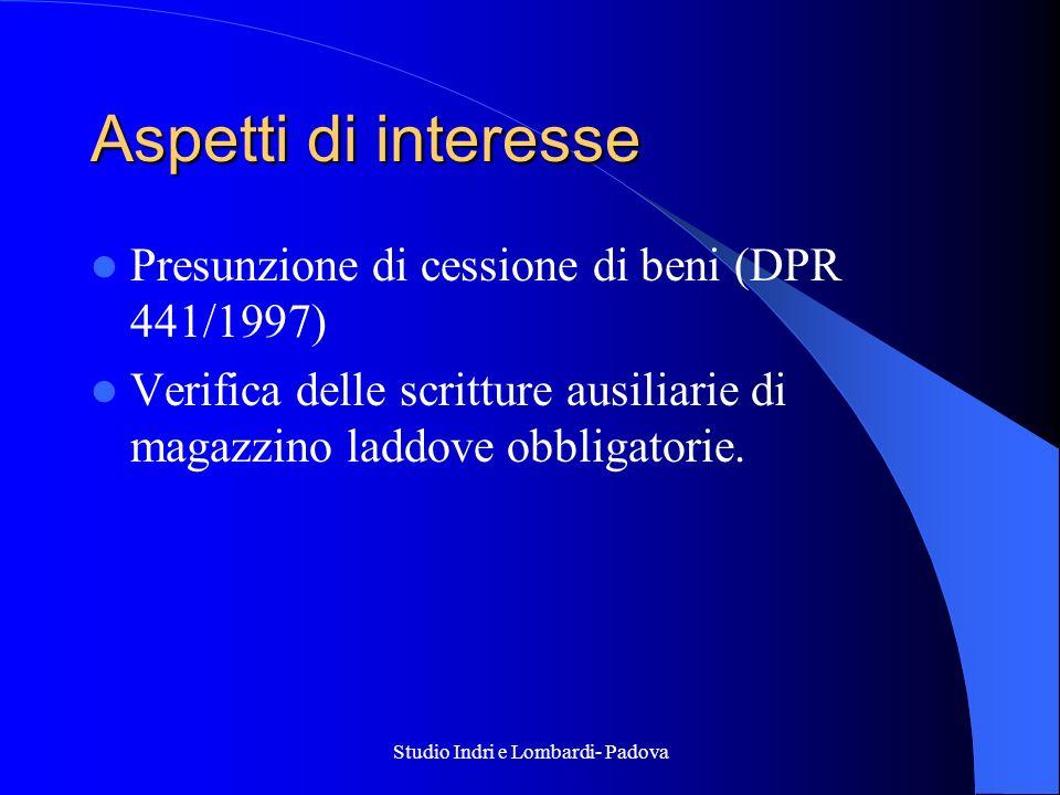 Studio Indri e Lombardi- Padova Aspetti di interesse Presunzione di cessione di beni (DPR 441/1997) Verifica delle scritture ausiliarie di magazzino l
