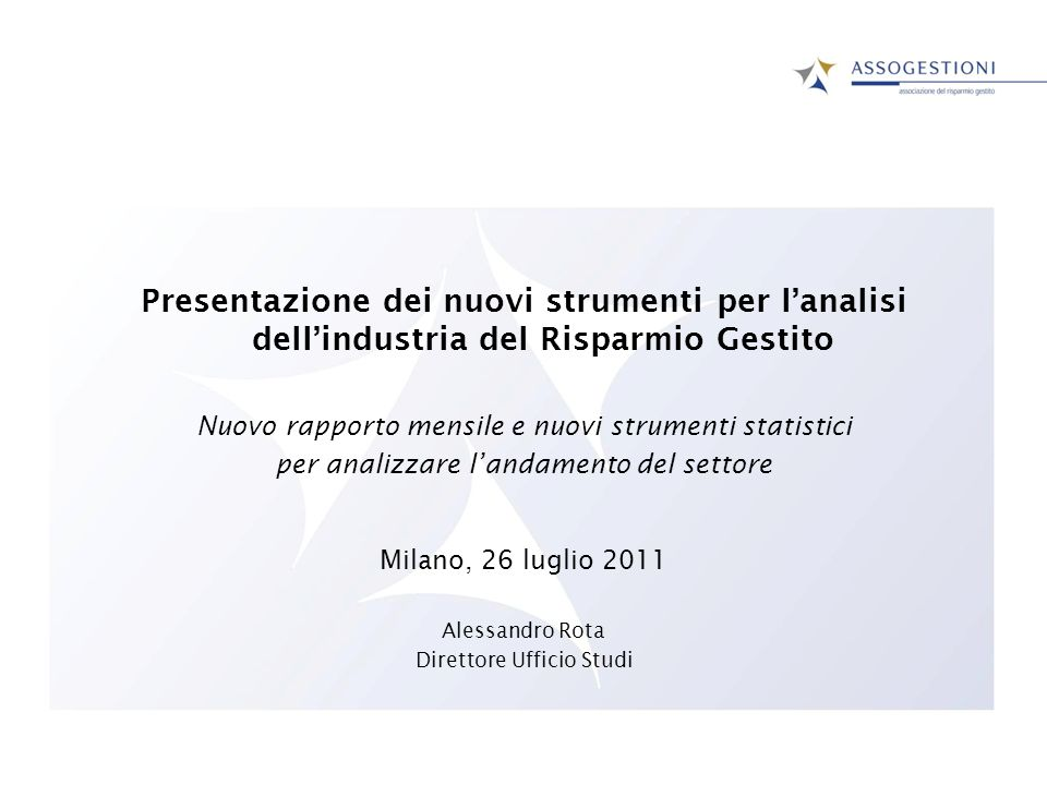 Alessandro Rota Direttore Ufficio Studi Nuovi strumenti per lanalisi dellindustria del Risparmio Gestito Milano 26 luglio 2011 12 No soluzione di continuità.