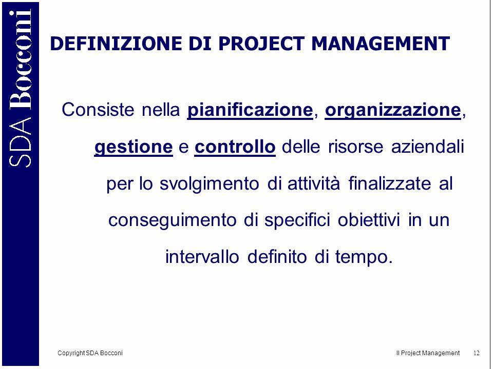 Copyright SDA Bocconi Il Project Management 13 BENIFICI DEL PROJECT MANAGEMENT Attribuzione delle responsabilità; (tutti, ciascuno),..