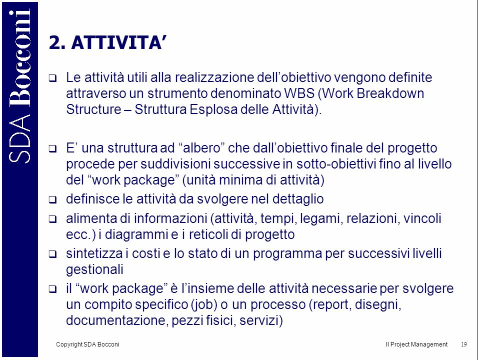 Copyright SDA Bocconi Il Project Management 20 La Work Breakdown Structure Level 0 1 2 3 Obiettivo Deliverables … Work packages