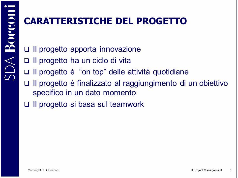 Copyright SDA Bocconi Il Project Management 4 Un progetto è sempre trasversale rispetto allorganizzazione gap tra livelli manageriali + = gap tra aree funzionali isole operative