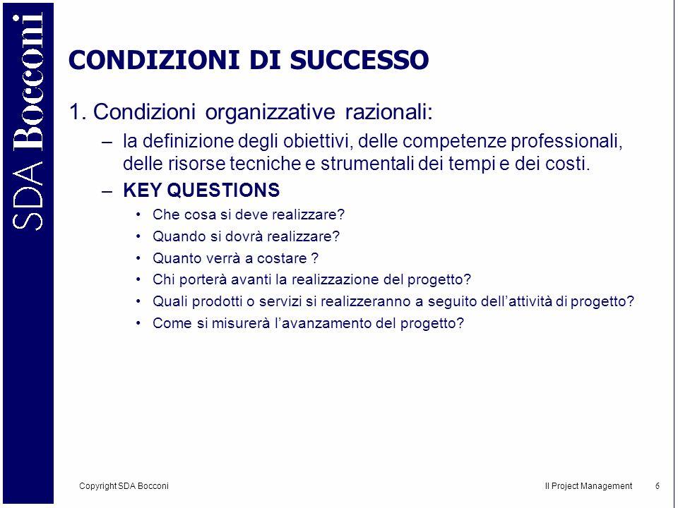 Copyright SDA Bocconi Il Project Management 7 CONDIZIONI DI SUCCESSO 2.