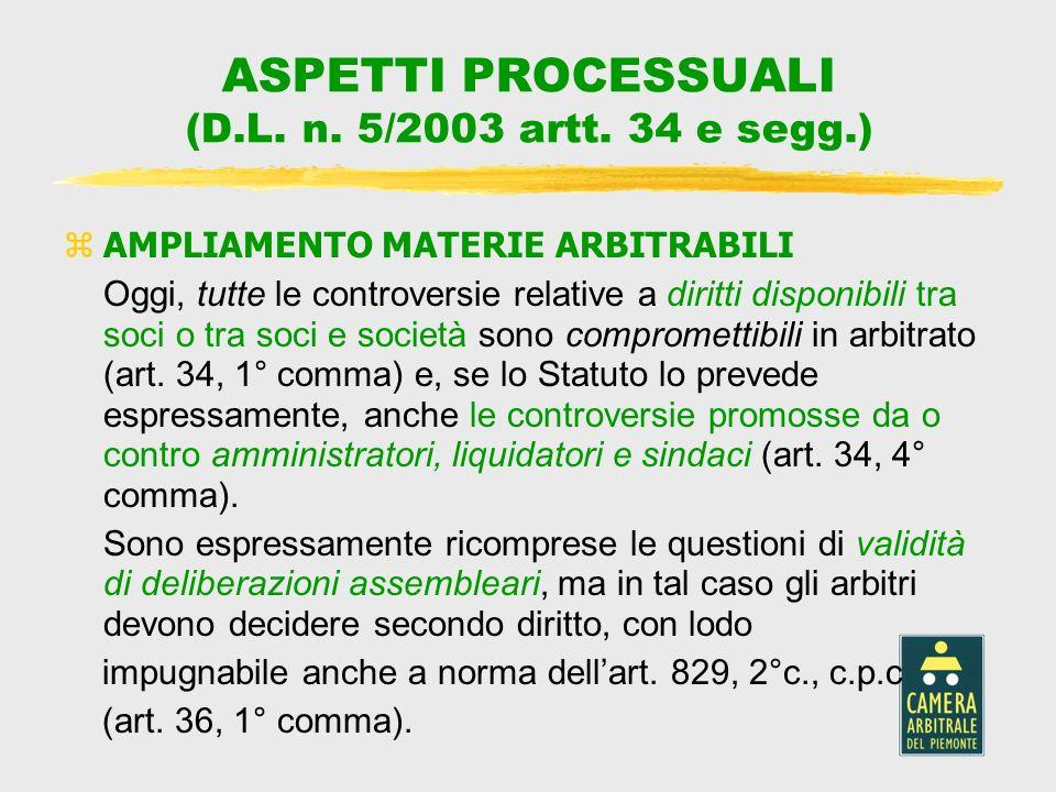 ASPETTI PROCESSUALI (D.L. n. 5/2003 artt. 34 e segg.) AMPLIAMENTO MATERIE ARBITRABILI Oggi, tutte le controversie relative a diritti disponibili tra s