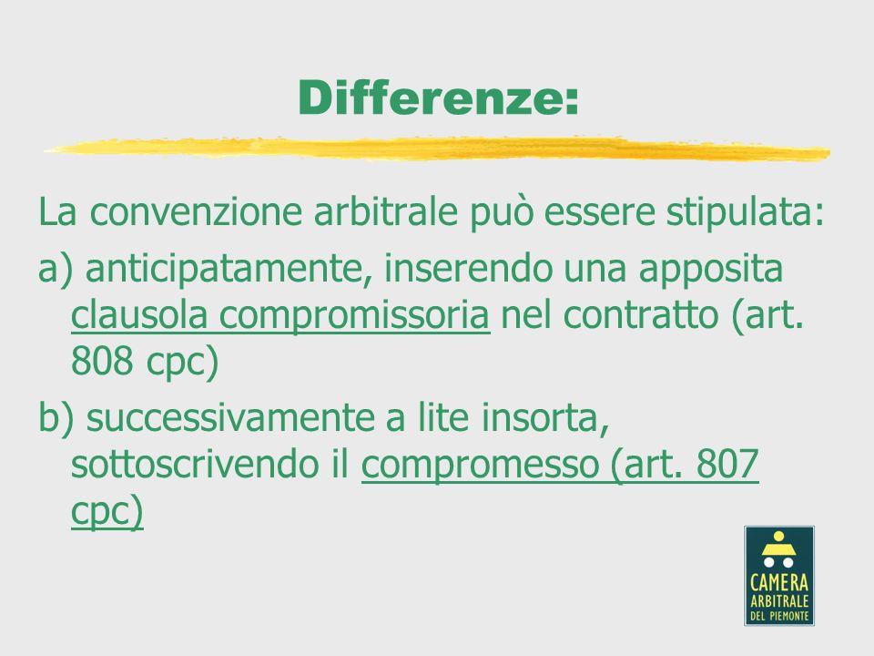 Differenze: La convenzione arbitrale può essere stipulata: a) anticipatamente, inserendo una apposita clausola compromissoria nel contratto (art. 808